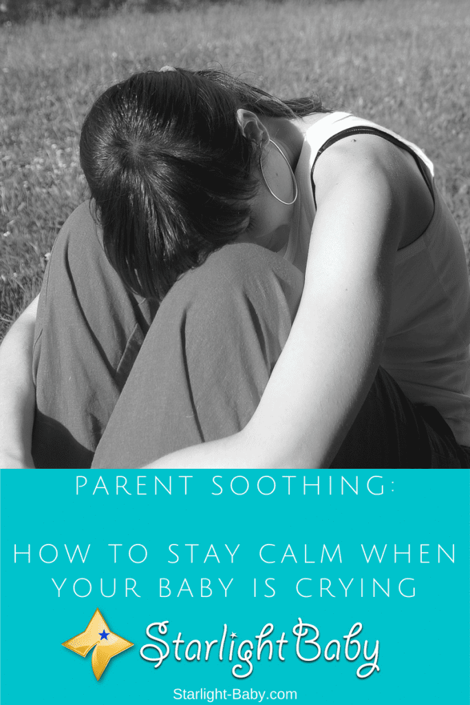 Parent Soothing: How To Stay Calm When Your Baby Is Crying