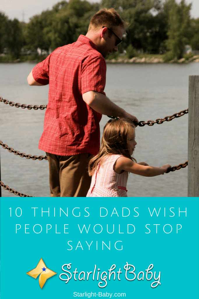 10 Things Dads Wish People Would Stop Saying