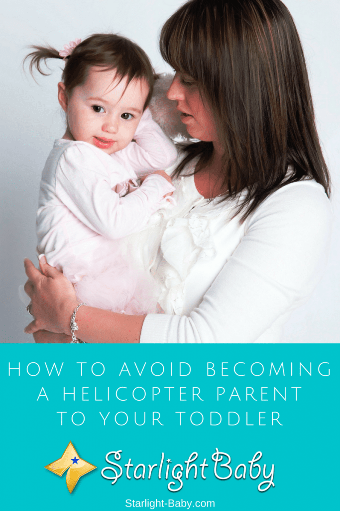 How To Avoid Becoming A Helicopter Parent To Your Toddler