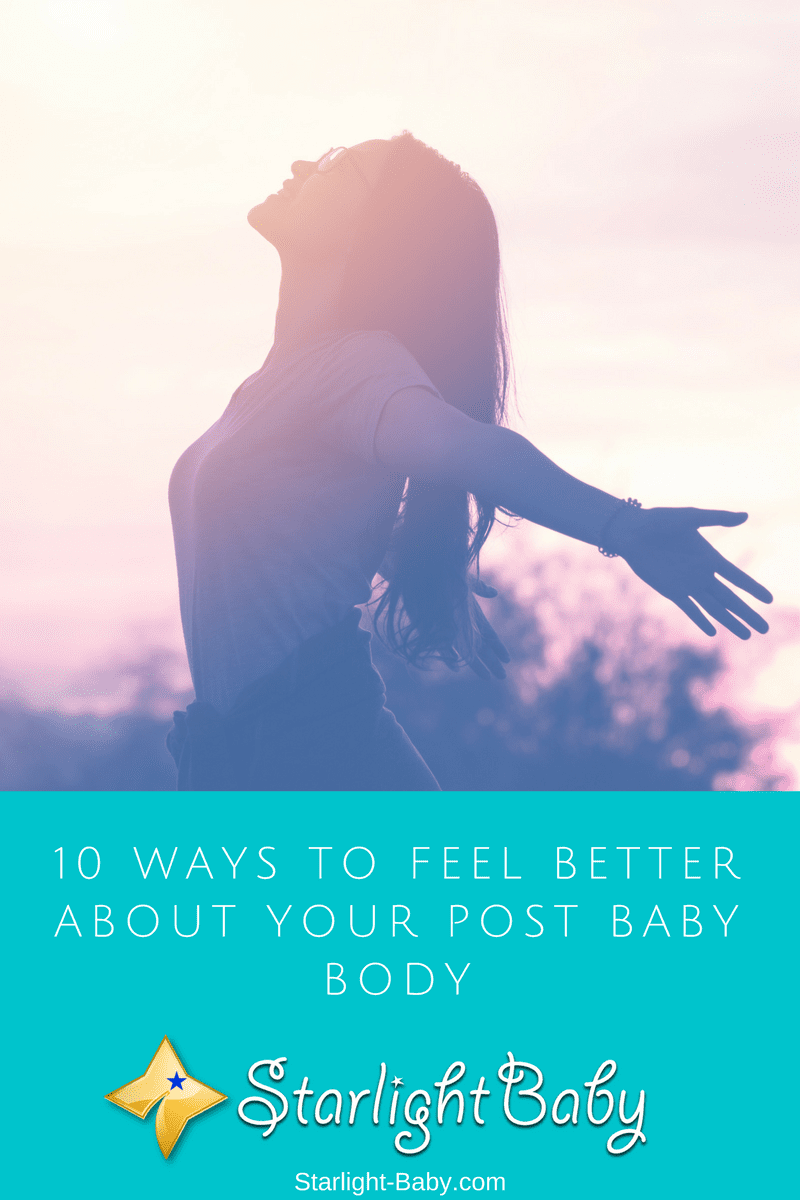 10 Ways To Feel Better About Your Post Baby Body