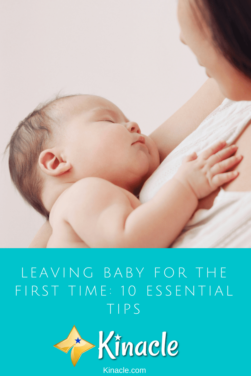Leaving Baby For The First Time: 10 Essential Tips