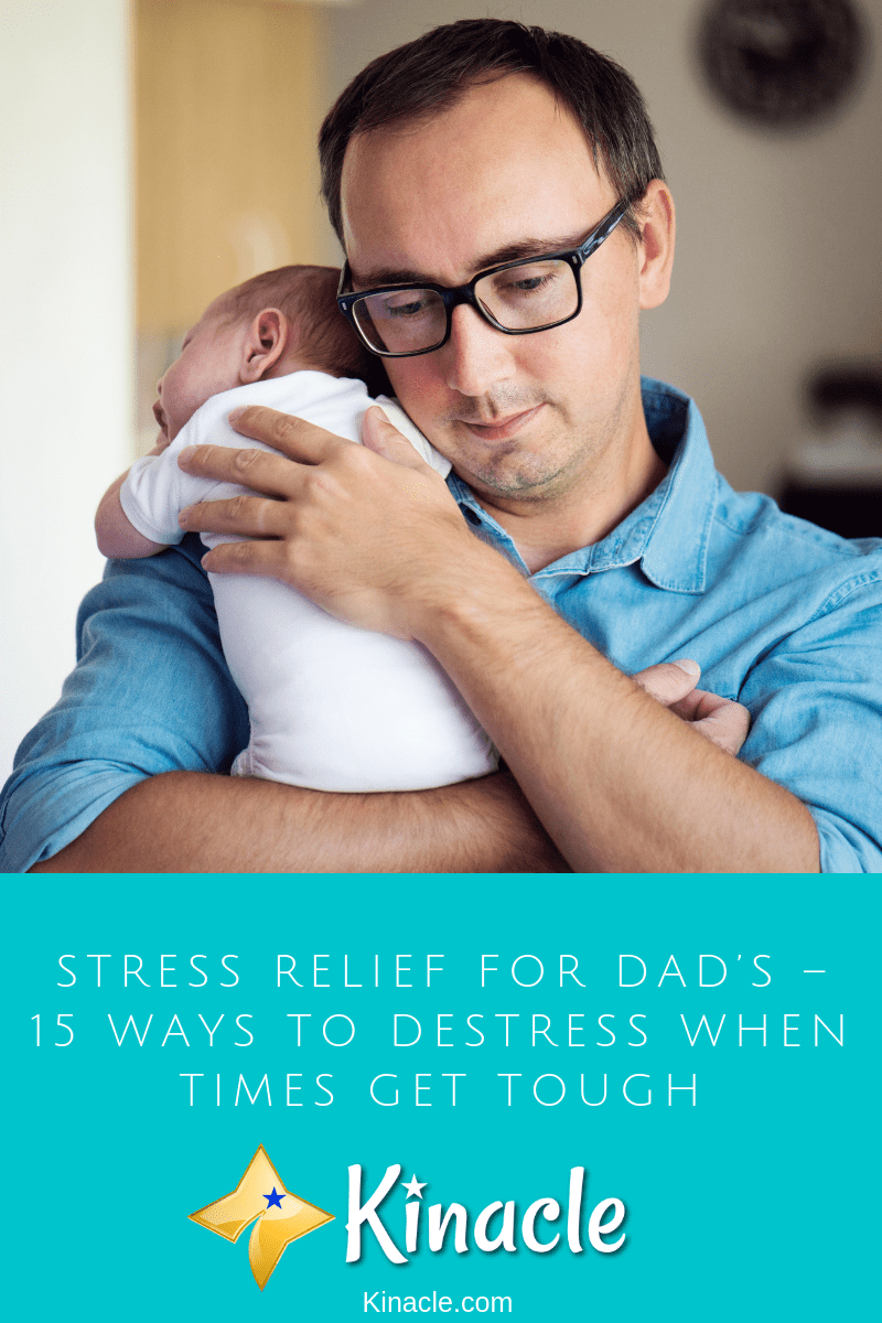 Stress Relief For Dad's – 15 Ways To Destress When Times Get Tough